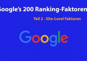 Die 200 Ranking-Faktoren von Google: Die vollständige Liste – Teil 2 – Site-Level Faktoren