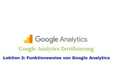 Lektion 2: Funktionsweise von Google Analytics – Google Analytics Zertifizierung – Artikelserie